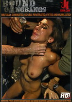 Bound Gangbangs: Brutally Dominated, Double Penetrated, Fisted And Humiliated!